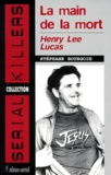 Stéphane Bourgoin - Henry Lee Lucas - La main de la mort.