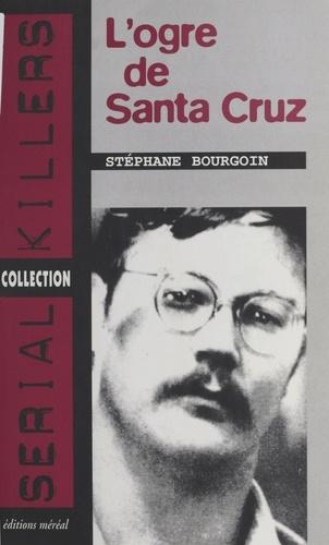 L'ogre de Santa Cruz - Format ePub - 9782402037389 - 6,49 €