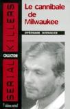 Stéphane Bourgoin - Le cannibale de Milwaukee.