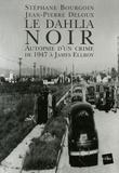 Stéphane Bourgoin et Jean-Pierre Deloux - Le Dahlia Noir - Autopsie d'un crime de 1947 à James Ellroy.