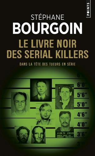 Stéphane Bourgoin - Le livre noir des serial killers - Dans la tête des tueurs en série.