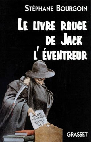 Stéphane Bourgoin - Le livre rouge de Jack l'éventreur.