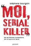 Stéphane Bourgoin - Moi, serial killer - Douze terrifiantes confessions de tueurs en série.