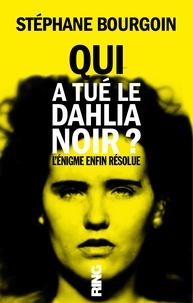 Stéphane Bourgoin - Qui a tué le Dahlia Noir ?.