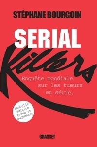 Stéphane Bourgoin - Serial Killers - Enquête mondiale sur les tueurs en série.