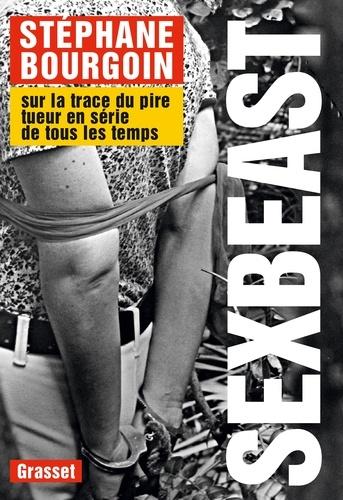 Sex Beast: Sur La Trace Du Pire Tueur En Série De Tous Les Temps
