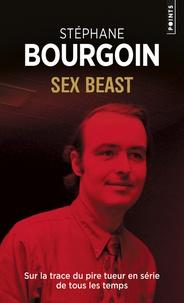 Stéphane Bourgoin - Sex beast - Sur la trace du pire tueur en série de tous les temps.