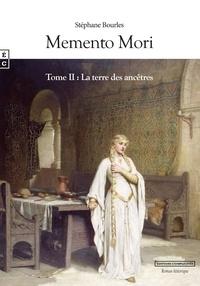 Stéphane Bourles - Memento Mori Tome II : La terre des ancêtres.