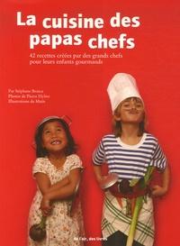 Stéphane Brasca et Pierre Hybre - La cuisine des papas chefs - 42 Recettes salées et sucrées créées par de grands cuisiniers pour leurs enfants gourmands.