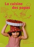 Stéphane Brasca - La cuisine des papas - 42 Recettes salées et sucrées de pères gourmets pour enfants gourmands.