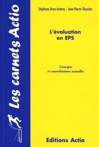 Stéphane Brau-Antony et Jean-Pierre Cleuziou - L'évaluation en EPS - Concepts et contributions actuelles.