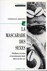 Stéphane Breton - La Mascarade des sexes - Fétichisme, inversion et travestissement rituels.