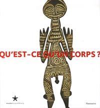 Stéphane Breton et Michel Coquet - Qu'est-ce qu'un corps ? - Afrique de l'Ouest-Europe occidentale-Nouvelle-Guinée-Amazonie.