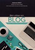 Stéphane Briot - Bien utiliser son blog - Création, visibilité, influence et performance.