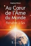 Stéphane Brisset - Au coeur de l'âme du monde - Renaître à soi.