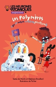 Stéphane Brouillard et Martin Brouillard - Les Neurones Atomiques explore  : Les Neurones Atomiques explorent les polymères - Glu et autres matières plastiques.