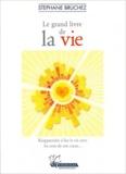 Stéphane Bruchez - Le grand livre de la vie - Réapprendre à lire la vie avec les sens de son coeur....