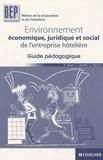 Stéphane Bujoc et Catherine Bastet - Environnement économique, juridique et social de l'entreprise hôtelière - Guide pédagogique.