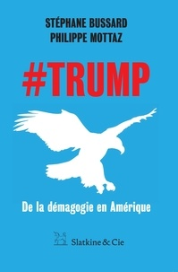 Stéphane Bussard et Philippe Mottaz - #Trump - De la démagogie en Amérique.
