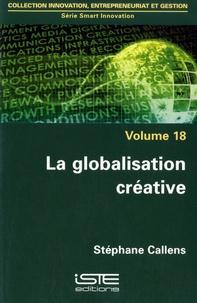 Stéphane Callens - La globalisation créative - Volume 18.
