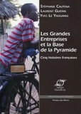 Stéphane Calpéna et Laurent Guérin - Les grandes entreprises et la base de la pyramide - Cinq histoires françaises.