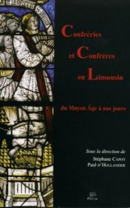 Stéphane Capot et Paul d' Hollander - Confréries et confrères en Limousin - Du Moyen Age à nos jours.