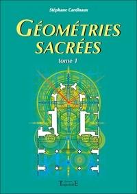 Stéphane Cardinaux - Géométries sacrées - Du corps humain, des phénomènes telluriques et de l'architecture des bâtisseurs.