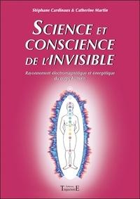 Stéphane Cardinaux et Catherine Martin - Science et conscience de l'invisible - Rayonnement électromagnétique et énergétique du corps humain.