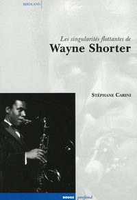Stéphane Carini - Les singularités flottantes de Wayne Shorter.