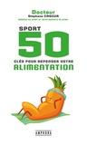 Stéphane Cascua - Sport - 50 clés pour repenser votre alimentation.