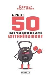 Stéphane Cascua - Sport - 50 clés pour repenser votre endurance.