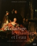 Stéphane Castelluccio - L'éclairage, le chauffage et l'eau aux XVIIe et XVIIIe siècles.