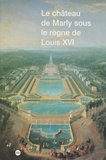 Stéphane Castelluccio et Anne de Margerie - Le château de Marly sous le règne de Louis XVI - Étude du décor et de l'ameublement des appartements du pavillon royal sous le règne de Louis XVI.