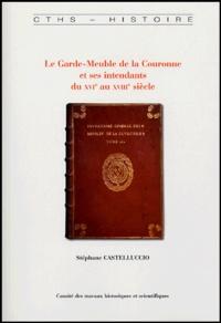 Stéphane Castelluccio - Le Garde-Meuble de la Couronne et ses intendants du XVIe au XVIIIe siècle.