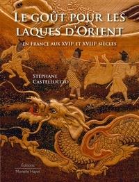 Stéphane Castelluccio - Le goût pour les laques d'Orient en France aux XVIIe et XVIIIe siècles.