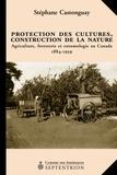 Stéphane Castonguay - Protection des cultures, construction de la nature - Agriculture, foresterie et entomologie au Canada 1884-1959.