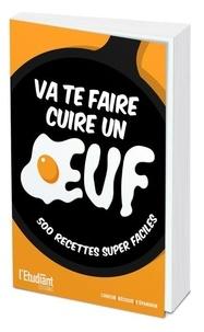 Stéphane Chabenat - Va te faire cuire un oeuf - 500 manières inratables de cuisiner un oeuf.