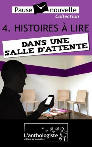 Stéphane Chamak et Daniel Bruet - Histoires à lire dans une salle d'attente - 10 nouvelles, 10 auteurs - Pause-nouvelle t4.