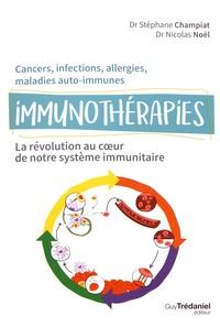 Stéphane Champiat et Nicolas Noël - Immunothérapies - La révolution au coeur de notre système immunitaire.