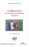 Stéphane Charles Natale - L'Afghanistan, une aventure géopolitique française.
