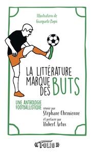 Stéphane Chomienne - La littérature marque des buts - Une anthologie footballistique.