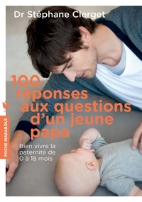 Stéphane Clerget - 100 réponses aux questions d'un jeune papa.