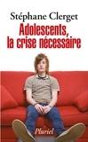 Stéphane Clerget - Adolescents, la crise nécessaire.