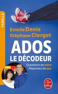 Stéphane Clerget et Estelle Denis - Ados : le décodeur.