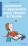 Stéphane Clerget - Comment bien apprendre pour réussir à l'école.