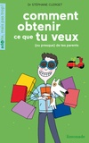 Stéphane Clerget - Comment obtenir ce que tu veux (ou presque) de tes parents.