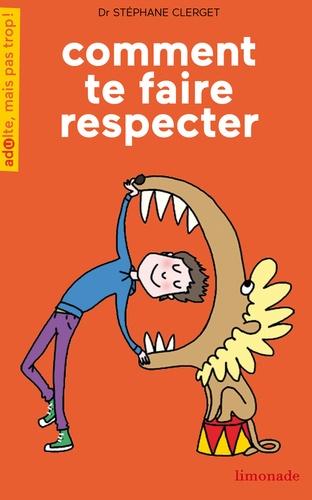 Comment te faire respecter - Stéphane Clerget - Format ePub - 9782940558926 - 4,99 €