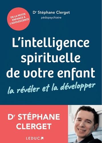L'intelligence spirituelle de votre enfant. La révéler et la développer