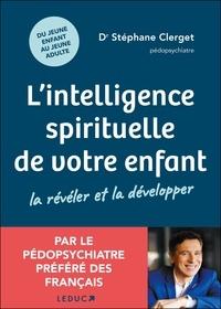 Stéphane Clerget - L'intelligence spirituelle de votre enfant - La révéler et la développer.