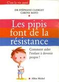 Stéphane Clerget et Carine Mayo - Les pipis font de la résistance - Comment aider l'enfant à devenir propre ?.